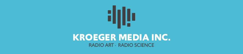 Kroeger Media Inc.: Radio Art, Radio Science